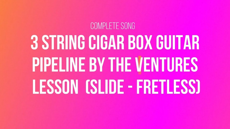 Pipeline by The Ventures lesson for fretless 3 string Cigar Box slide Guitar with Tabs full song