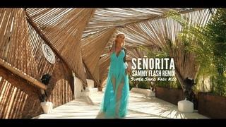 Sammy Flash Remix - Señorita ( Super Sako, Fadi KOD)