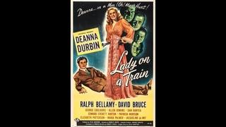 Леди в поезде (1945)В ролях: Дина Дурбин, Ральф Беллами, Дэвид Брюс и др.