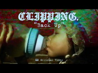 clipping. - Back Up (feat. Antwon + Signor Benedick The Moor)