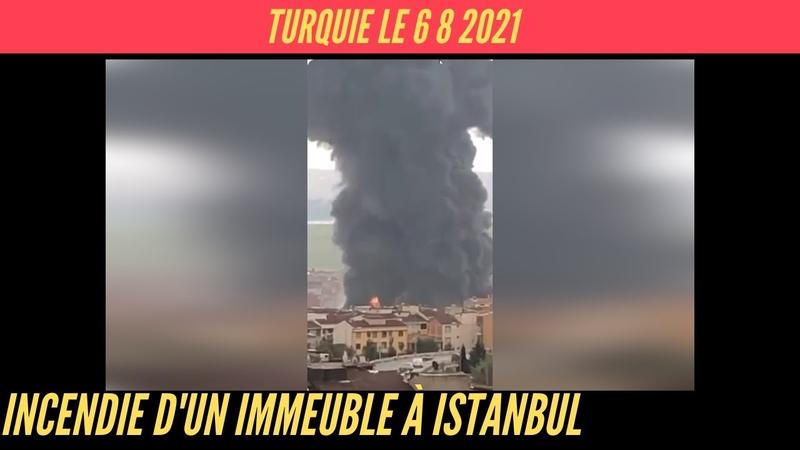 Incendie dans un immeuble à Istanbul en Turquie le 6 8 2021