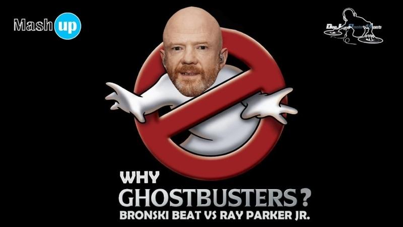 BRONSKI BEAT VS RAY PARKER JR WHY GHOSTBUSTERS MONTI MASHUP 2021