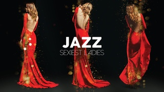 Jazz Sexiest Ladies - Official Playlist - 8 Hours